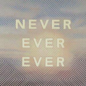 Изображение для 'NEVER EVER EVER'