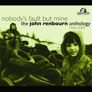 Immagine per 'Nobody's Fault But Mine (The John Renbourn Anthology 1966-2005)'