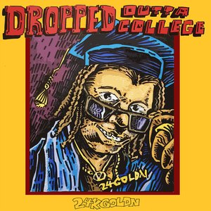 Image for 'DROPPED OUTTA COLLEGE'