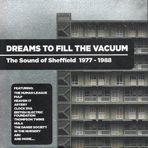 Image for 'Dreams to Fill the Vacuum - The Sound of Sheffield 1977-1988'