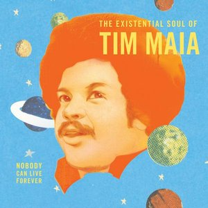 Image for 'World Psychedelic Classics 4: Nobody Can Live Forever: The Existential Soul of Tim Maia'