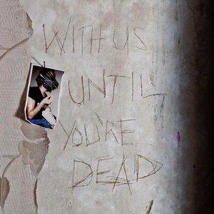 Zdjęcia dla 'With Us Until You're Dead'