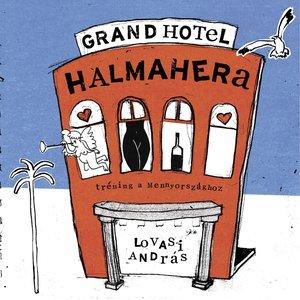 Image for 'Grand Hotel Halmahera (Tréning a Mennyországhoz)'