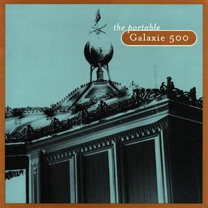 Image for 'The Portable Galaxie 500'