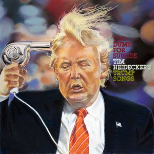 Image for 'Too Dumb for Suicide: Tim Heidecker's Trump Songs'