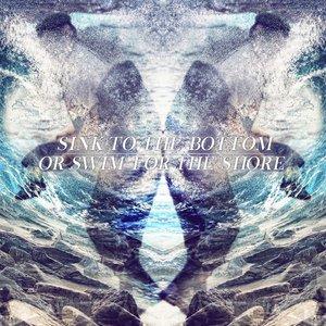 Bild für 'Sink to the Bottom or Swim for the Shore'