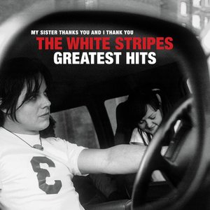 Image for 'My Sister Thanks You And I Thank You The White Stripes Greatest Hits'