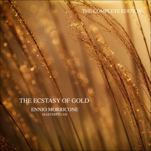 Image for 'The Ecstasy of Gold - Ennio Morricone Masterpieces (The Complete Edition)'