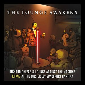 Image for 'The Lounge Awakens: Richard Cheese Live at Mos Eisley Spaceport Cantina'