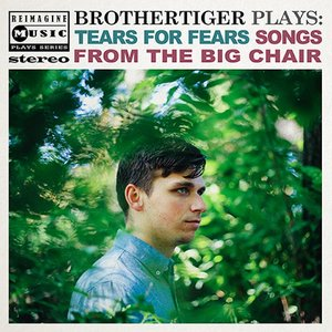 Zdjęcia dla 'Brothertiger Plays: Tears for Fears' Songs from the Big Chair'