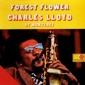 Image for 'Forest Flower: Charles Lloyd at Monterey'
