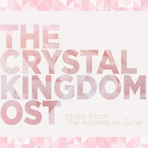 Image for 'The Adventure Zone: The Crystal Kingdom OST'
