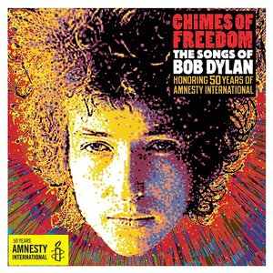 Image for 'Chimes Of Freedom: The Songs Of Bob Dylan Honoring 50 Years Of Amnesty International'
