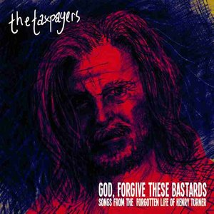 Image for 'God, Forgive These Bastards: Songs From The Forgotten Life Of Henry Turner'