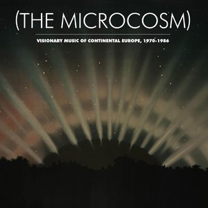 Image for '(The Microcosm) : Visionary Music of Continental Europe, 1970-1986'