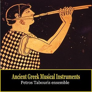 Image for 'Ancient Greek Musical Instruments / Music of Ancient Greece / Petros Tabouris Ensemble'