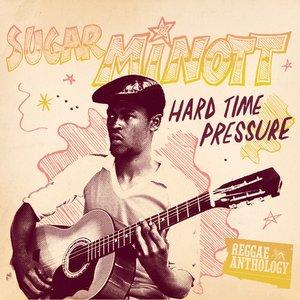 Image for 'Reggae Anthology: Sugar Minott - Hard Time Pressure'