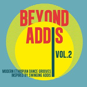 Image for 'Beyond Addis 02 (Modern Ethiopian Dance Grooves Inspired By Swinging Addis)'
