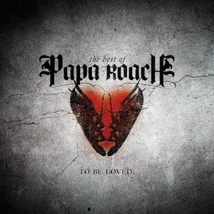 Image for 'To Be Loved - The Best Of Papa Roach'