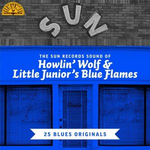 Image for 'The Sun Records Sound of Howlin' Wolf & Little Junior's Blue Flames (25 Blues Originals)'
