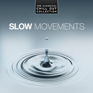 Image for 'Slow Movements - The Classical Chill Out Collection'