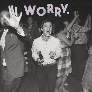 Image for 'WORRY.'