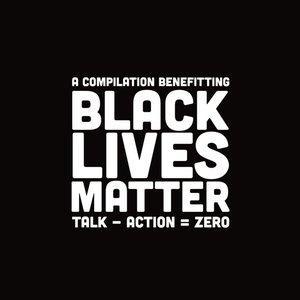 Image for 'Talk - Action = Zero: A Compilation Benefitting Black Lives Matter'