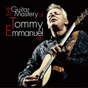 Image for 'The Guitar Mastery of Tommy Emmanuel'