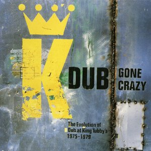 Image for 'Dub Gone Crazy: The Evolution of Dub at King Tubby's '75-'77'
