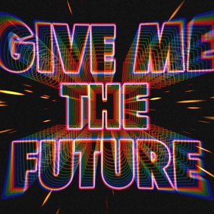 Image for 'Give Me the Future'