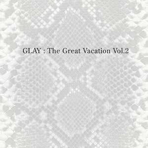 Image for 'THE GREAT VACATION VOL.2 ~SUPER BEST OF GLAY~'