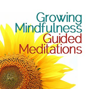 Image for 'Growing Mindfulness: Guided Meditations'