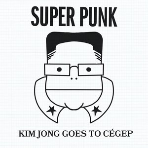 Image for 'Kim Jong Goes to Cégep'