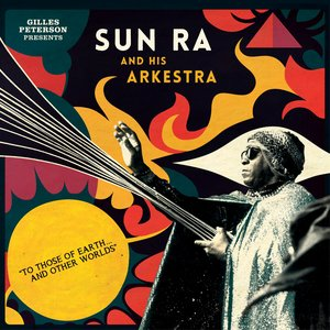 Image for 'Gilles Peterson Presents Sun Ra And His Arkestra: To Those Of Earth... And Other Worlds (Mixed Tracks)'