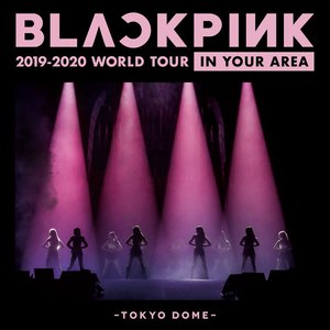 Image for 'BLACKPINK 2019-2020 WORLD TOUR IN YOUR AREA -TOKYO DOME- (Live)'