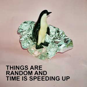 Image for 'Things Are Random and Time Is Speeding Up'