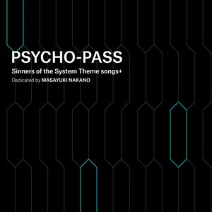 Image for 'PSYCHO-PASS Sinners of the System Theme songs + Dedicated by Masayuki Nakano'