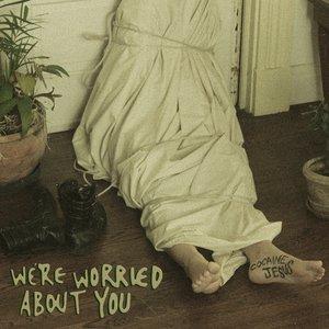 Изображение для 'We're Worried About You'