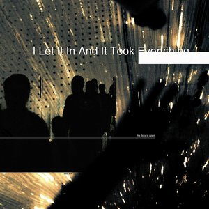 Image for 'I Let It In And It Took Everything'